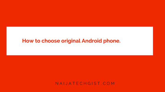 How to choose original Android phone. - How to choose original Android phone.