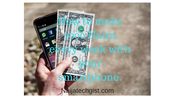 How to make 7000 Naira every week on your smartphone. - How to make 7000 Naira every week with your smartphone.
