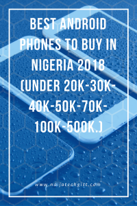 Best Android Phones to buy in Nigeria 2018 (under 20k-30k-40k-50k-100k-500k)